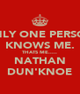 ONLY ONE PERSON KNOWS ME. THATS ME..... NATHAN DUN'KNOE - Personalised Poster A4 size