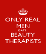 ONLY REAL MEN DATE  BEAUTY THERAPISTS - Personalised Poster A4 size