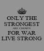 ONLY THE STRONGEST ARE CHOSEN FOR WAR LIVE STRONG - Personalised Poster A4 size