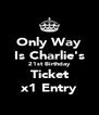 Only Way Is Charlie's 21st Birthday Ticket x1 Entry - Personalised Poster A4 size