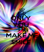 ONLY  YOU  CAN MAKE ME SMILE  - Personalised Poster A4 size