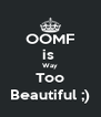 OOMF is  Way Too Beautiful ;) - Personalised Poster A4 size