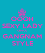 OOOH SEXY LADY OPPA GANGNAM STYLE - Personalised Poster A4 size