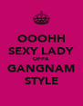 OOOHH SEXY LADY OPPA GANGNAM STYLE - Personalised Poster A4 size