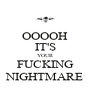 OOOOH IT'S YOUR FUCKING NIGHTMARE - Personalised Poster A4 size