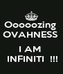 Ooooozing  OVAHNESS    I AM   INFINITI  !!! - Personalised Poster A4 size