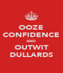 OOZE CONFIDENCE AND OUTWIT DULLARDS - Personalised Poster A4 size