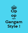 Op op opa Gangam Style ! - Personalised Poster A4 size