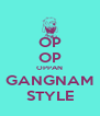 OP OP OPPAN GANGNAM STYLE - Personalised Poster A4 size