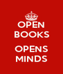 OPEN BOOKS  OPENS MINDS - Personalised Poster A4 size