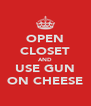 OPEN CLOSET AND USE GUN ON CHEESE - Personalised Poster A4 size