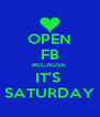 OPEN FB BECAUSE  IT'S  SATURDAY - Personalised Poster A4 size