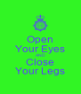 Open Your Eyes AND Close Your Legs - Personalised Poster A4 size