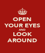 OPEN YOUR EYES AND LOOK AROUND - Personalised Poster A4 size