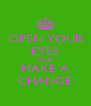 OPEN YOUR EYES AND MAKE A CHANGE - Personalised Poster A4 size