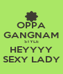 OPPA GANGNAM STYLE HEYYYY SEXY LADY - Personalised Poster A4 size