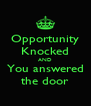 Opportunity Knocked AND You answered the door - Personalised Poster A4 size