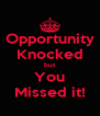 Opportunity Knocked but You Missed it! - Personalised Poster A4 size