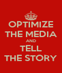 OPTIMIZE THE MEDIA AND TELL THE STORY - Personalised Poster A4 size