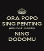 ORA POPO SING PENTING AKU ISO TURON NING DODOMU - Personalised Poster A4 size