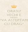 ORASU' VECHI E DESCHIS *VA ASTEPTAM CU DRAG* - Personalised Poster A4 size