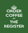 ORDER COFFEE AT THE REGISTER - Personalised Poster A4 size