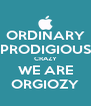 ORDINARY PRODIGIOUS CRAZY WE ARE ORGIOZY - Personalised Poster A4 size
