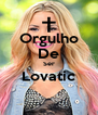 Orgulho De Ser Lovatic  - Personalised Poster A4 size