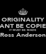 ORIGINALITY CANT BE COPIED IT MUST BE MADE Ross Anderson  - Personalised Poster A4 size