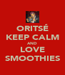 ORITSÉ KEEP CALM AND LOVE SMOOTHIES - Personalised Poster A4 size