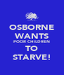 OSBORNE WANTS POOR CHILDREN TO STARVE! - Personalised Poster A4 size