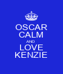 OSCAR CALM AND LOVE KENZIE - Personalised Poster A4 size