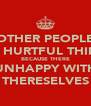 OTHER PEOPLE SAY HURTFUL THINGS BECAUSE THERE UNHAPPY WITH THERESELVES - Personalised Poster A4 size