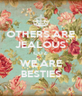 OTHERS ARE JEALOUS COZ WE ARE BESTIES - Personalised Poster A4 size