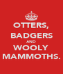 OTTERS, BADGERS AND WOOLY MAMMOTHS. - Personalised Poster A4 size