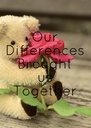 Our Differences Brought us Together - Personalised Poster A4 size