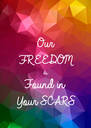 Our  FREEDOM  Is  Found in  Your SCARS  - Personalised Poster A4 size