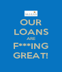 OUR LOANS ARE F***ING GREAT! - Personalised Poster A4 size