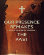 OUR PRESENCE REMAKES - SOLA FIDE NOS VIVIMUS - THE PAST - Personalised Poster A4 size