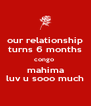 our relationship turns 6 months congo  mahima luv u sooo much - Personalised Poster A4 size
