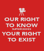 OUR RIGHT TO KNOW SUPERCEDES YOUR RIGHT TO EXIST - Personalised Poster A4 size