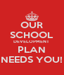 OUR SCHOOL DEVELOPMENT  PLAN NEEDS YOU! - Personalised Poster A4 size