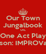 Our Town Jungalbook UIL One Act Play Misson: IMPROVable - Personalised Poster A4 size