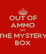 OUT OF AMMO HIT THE MYSTERY BOX - Personalised Poster A4 size