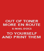 OUT OF TONER MORE EN ROUTE E-MAIL DOCS TO YOURSELF AND PRINT THEM - Personalised Poster A4 size