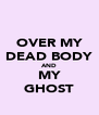 OVER MY DEAD BODY AND MY GHOST - Personalised Poster A4 size