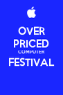OVER PRICED COMPUTER FESTIVAL  - Personalised Poster A4 size