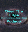 Over The Edge bit.ly/overtheedgepodcast Podacst  - Personalised Poster A4 size
