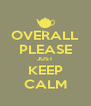 OVERALL PLEASE JUST KEEP CALM - Personalised Poster A4 size