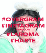 #OVERGRAM #INSTAGRAM #BALCON #LAROMA #HARTE - Personalised Poster A4 size